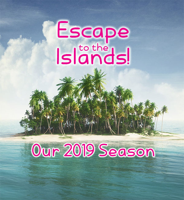 Our 2019 Season: Escape to the Islands